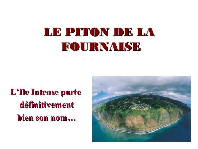 LE PITON DE LALE PITON DE LA FOURNAISEFOURNAISE L'Ile Intense porteL'Ile Intense porte définitivementdéfinitivement bien s...