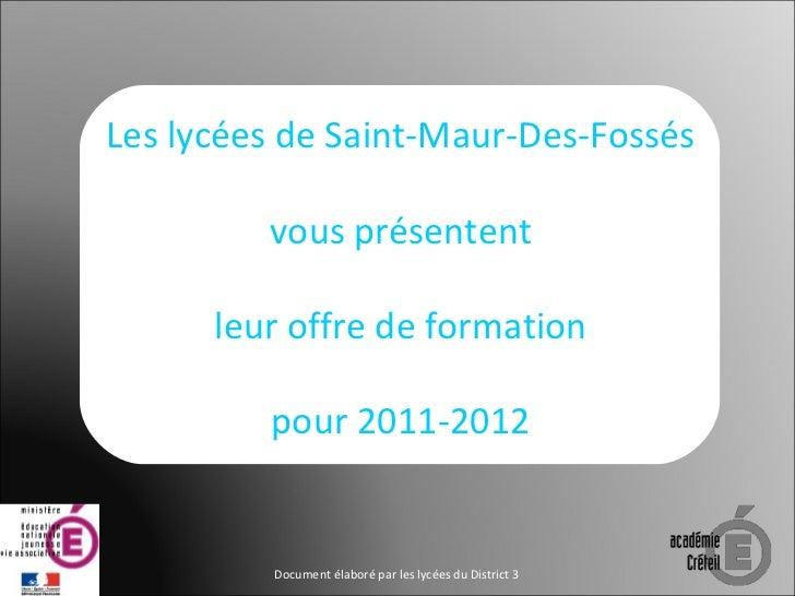 Les lycées de Saint-Maur-Des-Fossés vous présentent leur offre de formation pour 2011-2012 Document élaboré par les lycées...