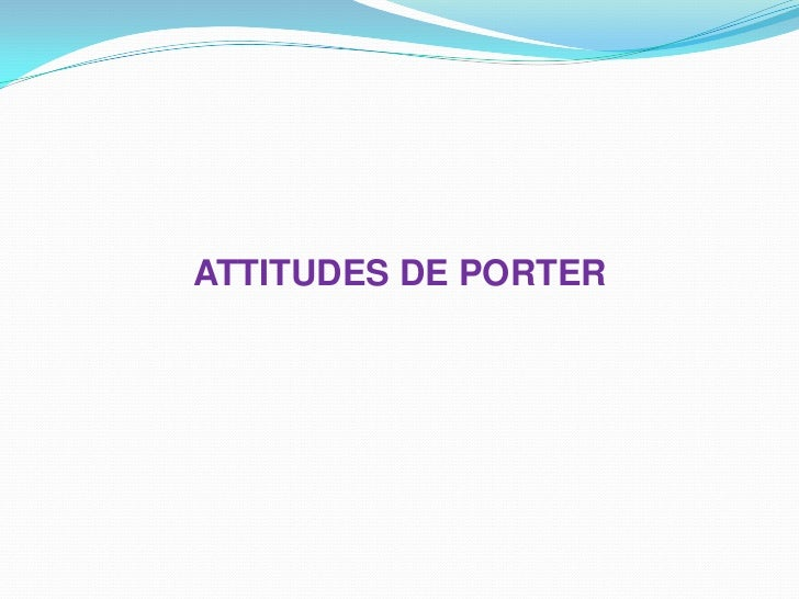 ATTITUDES DE PORTER