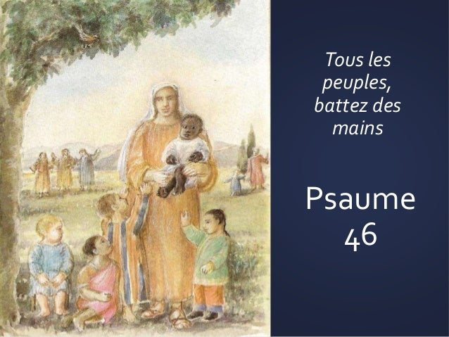Tous les peuples, battez des mains Psaume 46