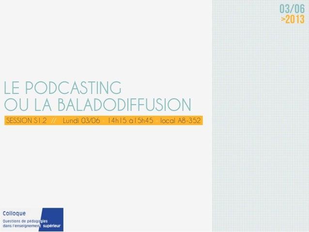 LE PODCASTINGOU LA BALADODIFFUSIONSESSION S1.2 // Lundi 03/06 - 14h15 à15h45 - local A8-35203/06>2013