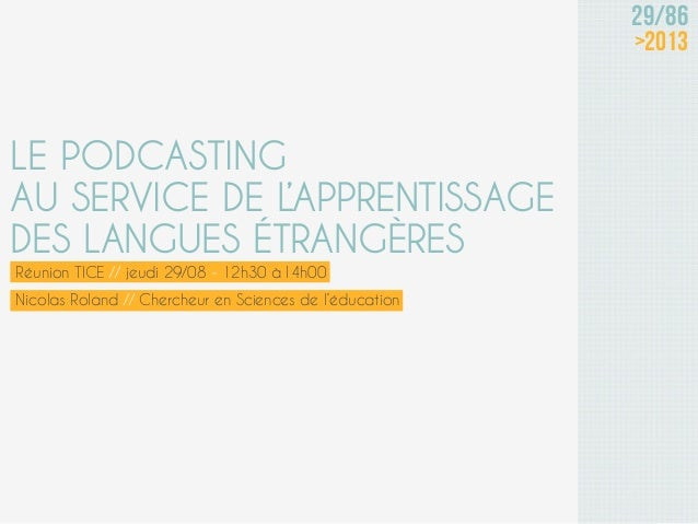Réunion TICE // jeudi 29/08 - 12h30 à14h00 29/86 >2013 LE PODCASTING AU SERVICE DE L'APPRENTISSAGE DES LANGUES ÉTRANGÈRES ...