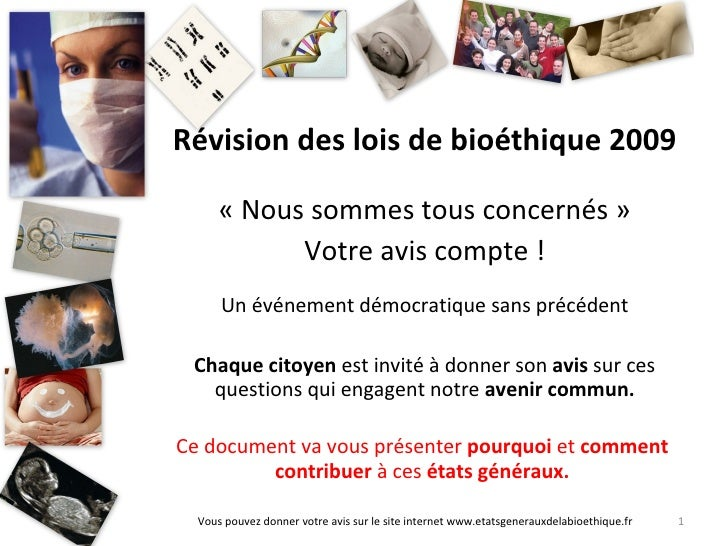 Vous pouvez donner votre avis sur le site internet www.etatsgenerauxdelabioethique.fr Révision des lois de bioéthique 2009...