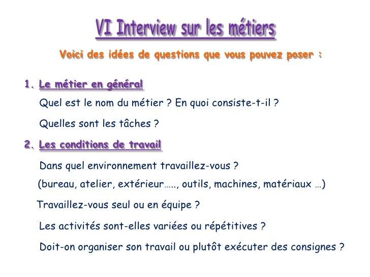 12. VI Interview sur les métiers Voici des idées de questions