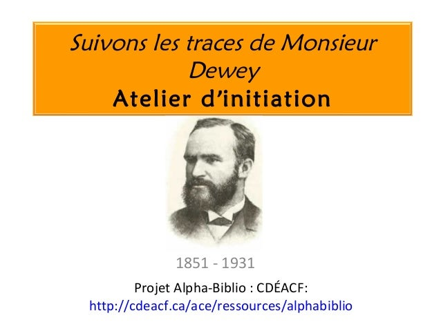 Suivons les traces de MonsieurDeweyAtelier d'initiation1851 - 1931Projet Alpha-Biblio : CDÉACF:http://cdeacf.ca/ace/ressou...