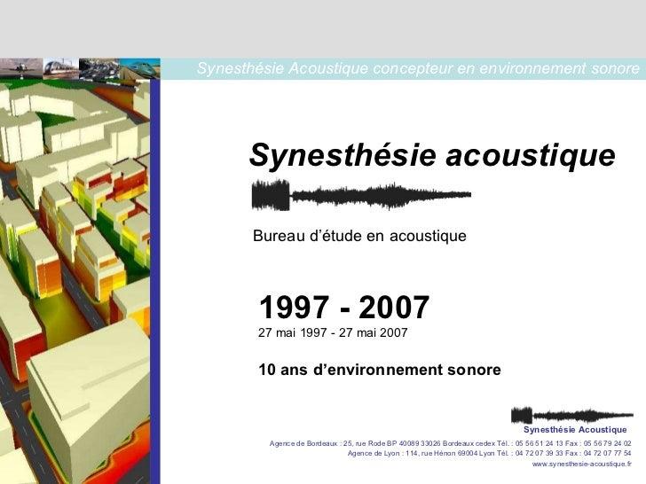 Bureau d'étude en acoustique 1997 - 2007 27 mai 1997 - 27 mai 2007  10 ans d'environnement sonore Synesthésie acoustique