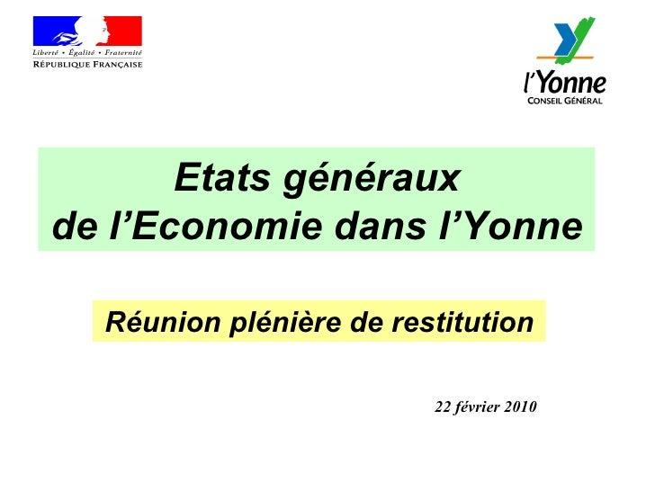 Etats généraux de l'Economie dans l'Yonne 22 février 2010 Réunion plénière de restitution