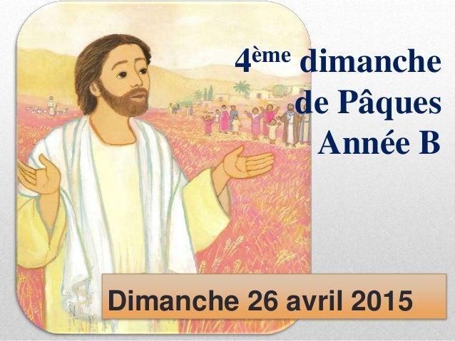 4ème dimanche de Pâques Année B Dimanche 26 avril 2015