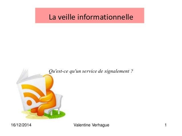 16/12/2014 Valentine Verhague 1 La veille informationnelle Qu'est-ce qu'un service de signalement ?