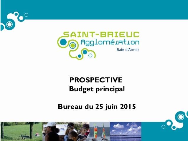1 PROSPECTIVE Budget principal Bureau du 25 juin 2015