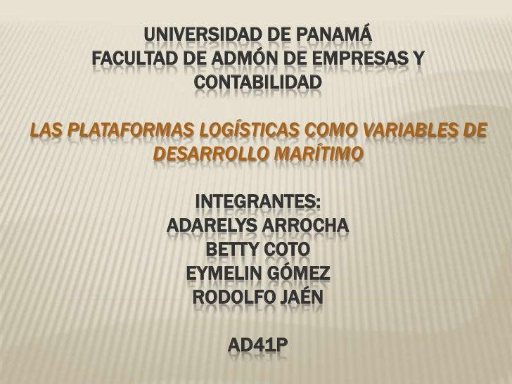 UNIVERSIDAD DE PANAMÁ     FACULTAD DE ADMÓN DE EMPRESAS Y               CONTABILIDADLAS PLATAFORMAS LOGÍSTICAS COMO VARIAB...