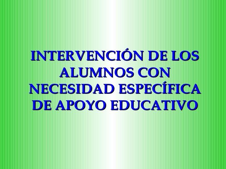 INTERVENCIÓN DE LOS ALUMNOS CON NECESIDAD ESPECÍFICA DE APOYO EDUCATIVO