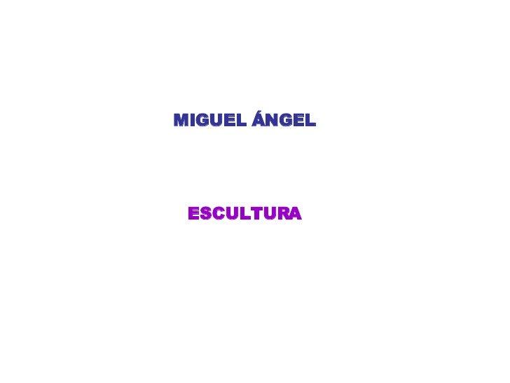MIGUEL ÁNGEL ESCULTURA