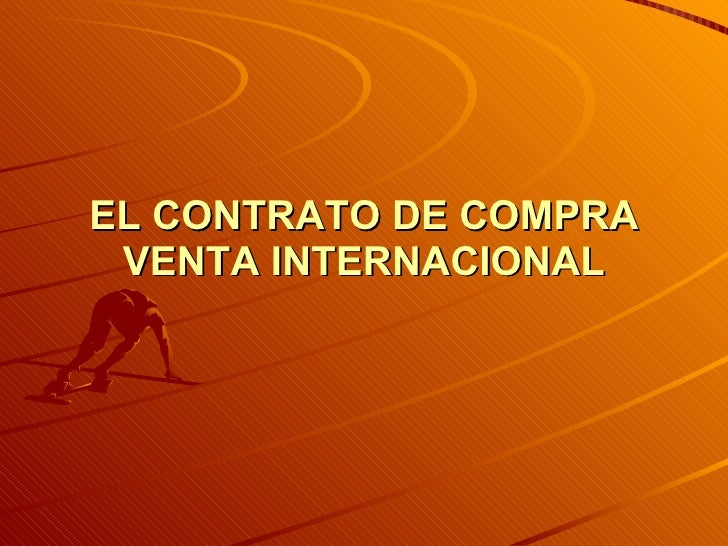 EL CONTRATO DE COMPRA VENTA INTERNACIONAL