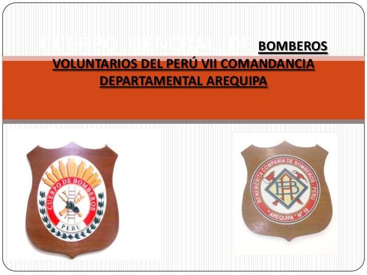 CUERPO GENERAL DE BOMBEROS VOLUNTARIOS DEL PERÚ VII COMANDANCIA       DEPARTAMENTAL AREQUIPA