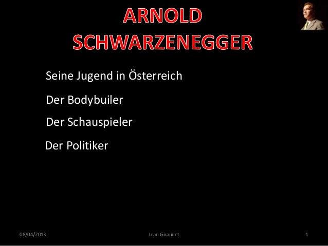 Seine Jugend in ÖsterreichDer BodybuilerDer SchauspielerDer Politiker08/04/2013 Jean Giraudet 1