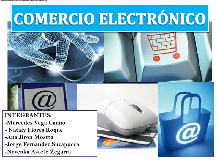 COMERCIO ELECTRÓNICO<br />INTEGRANTES:<br />-Mercedes Vega Canno<br />- Nataly Flores Roque<br />-Ana JironMostto<br />-Jo...