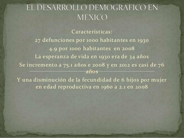 Características:  27 defunciones por 1000 habitantes en 1930  4.9 por 1000 habitantes en 2008  La esperanza de vida en 193...