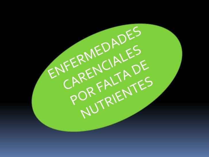 ENFERMEDADES CARENCIALES POR FALTA DE NUTRIENTES <br />
