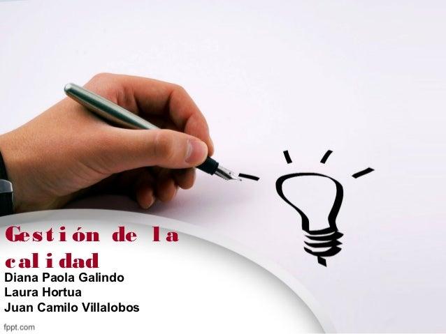 Ges t i ón de l ac al i dadDiana Paola GalindoLaura HortuaJuan Camilo Villalobos