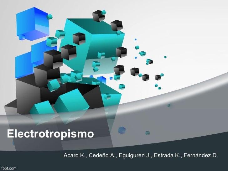 Electrotropismo         Acaro K., Cedeño A., Eguiguren J., Estrada K., Fernández D.