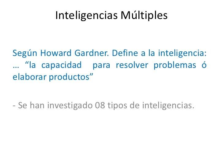 """Inteligencias MúltiplesSegún Howard Gardner. Define a la inteligencia:… """"la capacidad para resolver problemas óelaborar pr..."""