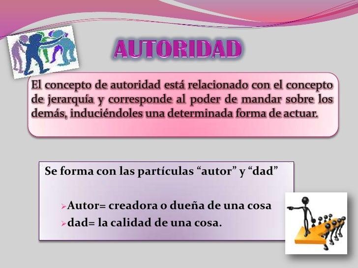 AUTORIDAD<br />El concepto de autoridad está relacionado con el concepto de jerarquía y corresponde al poder de mandar sob...