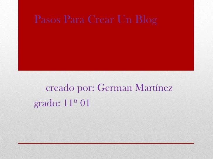 Pasos Para Crear Un Blog   creado por: German Martínezgrado: 11º 01