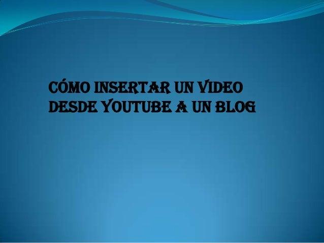 Cómo insertar un video desde YouTube a un blog