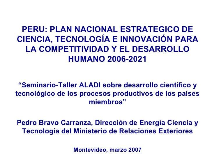 PERU: PLAN NACIONAL ESTRATEGICO DE CIENCIA, TECNOLOGÍA E INNOVACIÓN  PARA LA COMPETITIVIDAD Y EL DESARROLLO HUMANO  2006-2...