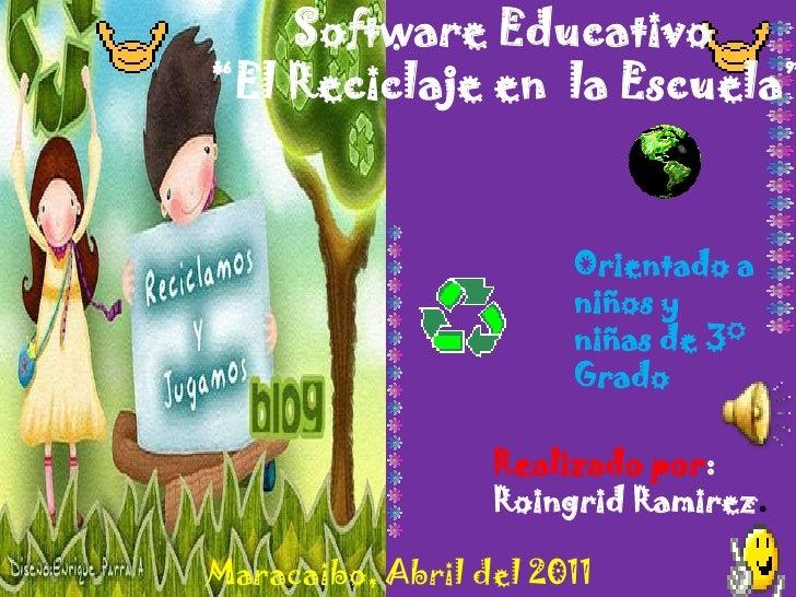 """Software Educativo""""El Reciclaje en la Escuela""""                       Orientado a                       niños y            ..."""