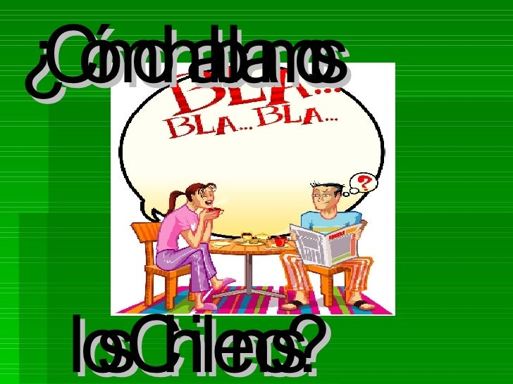 ¿Cómo hablamos      los Chilenos?