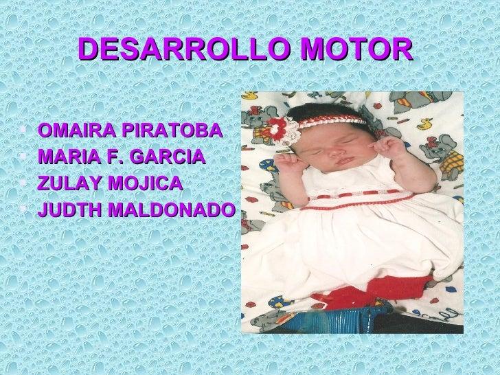 DESARROLLO MOTOR   <ul><li>OMAIRA PIRATOBA </li></ul><ul><li>MARIA F. GARCIA  </li></ul><ul><li>ZULAY MOJICA  </li></ul><u...