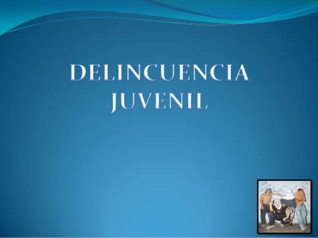 DELICUENCIA JUNENIL   La Delincuencia Juvenil se refiere a los delitos   realizados por jóvenes o menores de edad. La   m...