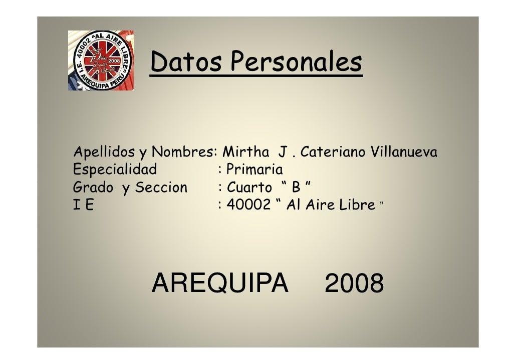 Datos Personales   Apellidos y Nombres: Mirtha J . Cateriano Villanueva Especialidad        : Primaria Grado y Seccion    ...