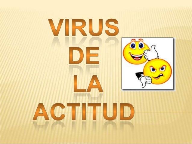 """El virus de la actitud. El virus de la actitud es una metáfora que habla de un """"virus"""" que está creciendo cada vez más en ..."""