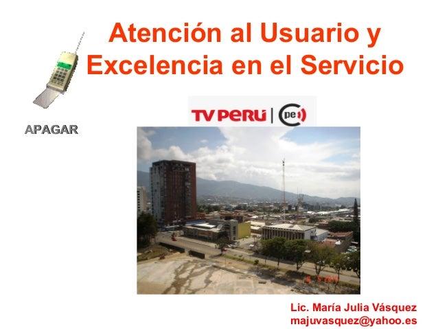 Atención al Usuario y Excelencia en el Servicio APAGAR  Lic. María Julia Vásquez majuvasquez@yahoo.es
