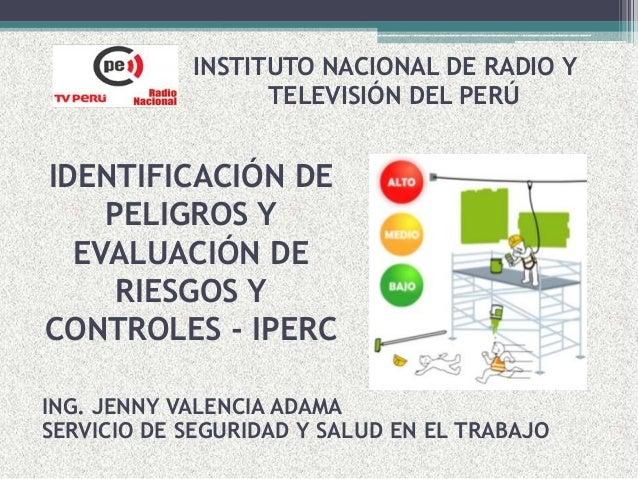 IDENTIFICACIÓN DE PELIGROS Y EVALUACIÓN DE RIESGOS Y CONTROLES - IPERC INSTITUTO NACIONAL DE RADIO Y TELEVISIÓN DEL PERÚ I...