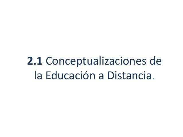 2.1 Conceptualizaciones de la Educación a Distancia.