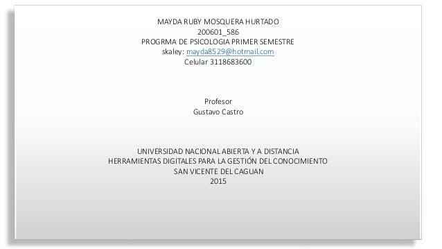 MAYDA RUBY MOSQUERA HURTADO 200601_586 PROGRMA DE PSICOLOGIA PRIMER SEMESTRE skaley: mayda8529@hotmail.com Celular 3118683...