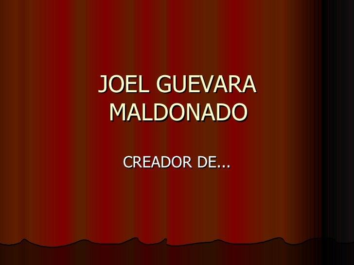 JOEL GUEVARA MALDONADO CREADOR DE...