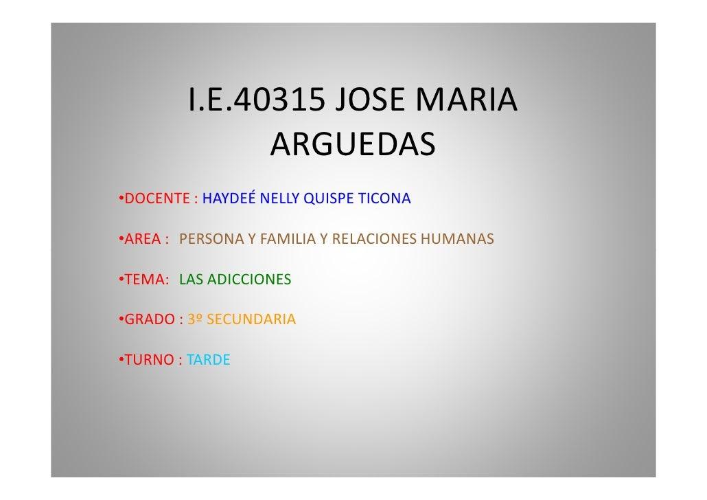 I.E.40315 JOSE MARIA               ARGUEDAS •DOCENTE : HAYDEÉ NELLY QUISPE TICONA  •AREA : PERSONA Y FAMILIA Y RELACIONES ...