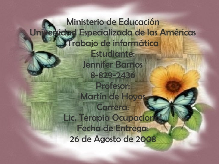 Ministerio de Educación Universidad Especializada de las Américas Trabajo de informática Estudiante: Jennifer Barrios 8-82...