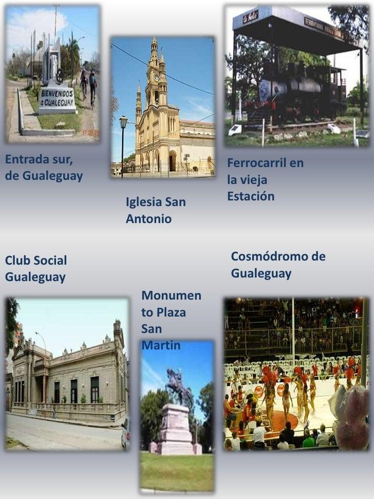 Entrada sur, de Gualeguay<br />Ferrocarril en la vieja Estación <br />Iglesia San Antonio<br />Cosmódromo de Gualeguay<br ...