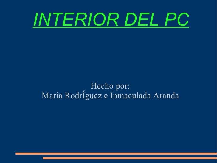 INTERIOR DEL PC               Hecho por: Maria RodrÍguez e Inmaculada Aranda