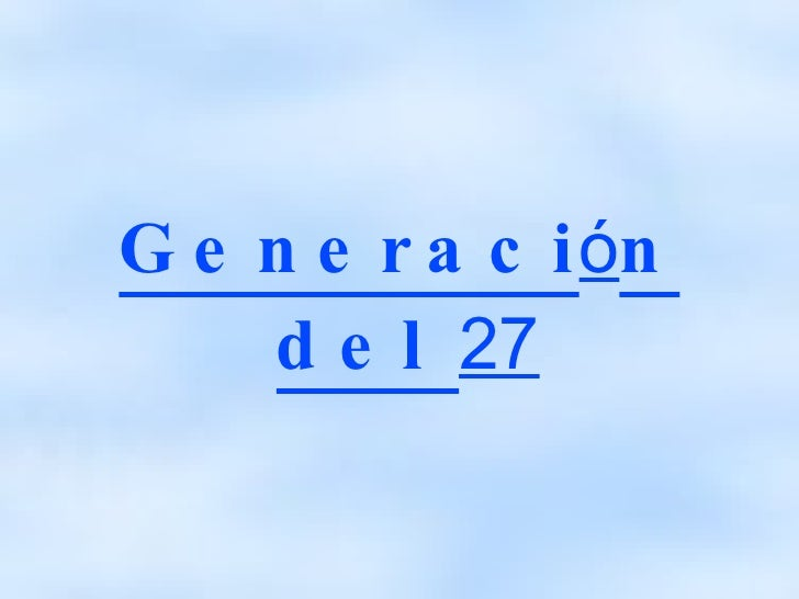 <ul><ul><li>Generaci ó n del  27 </li></ul></ul>