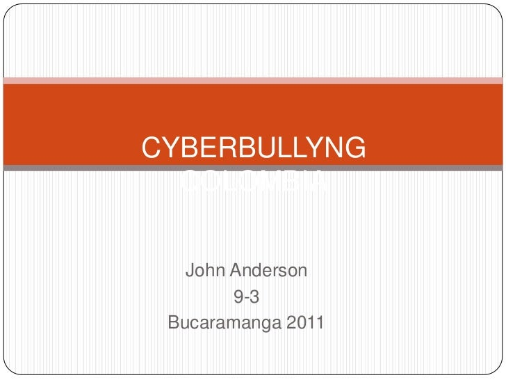CYBERBULLYNGCOLOMBIA<br />John Anderson<br />9-3<br />Bucaramanga 2011<br />