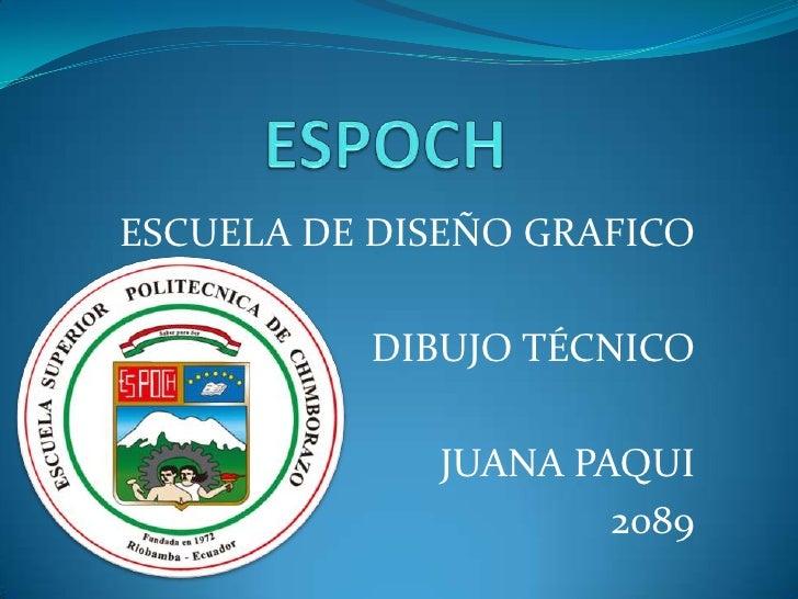 ESCUELA DE DISEÑO GRAFICO          DIBUJO TÉCNICO             JUANA PAQUI                     2089