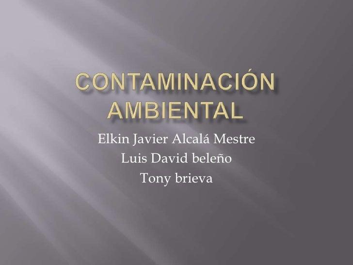 Elkin Javier Alcalá Mestre     Luis David beleño        Tony brieva
