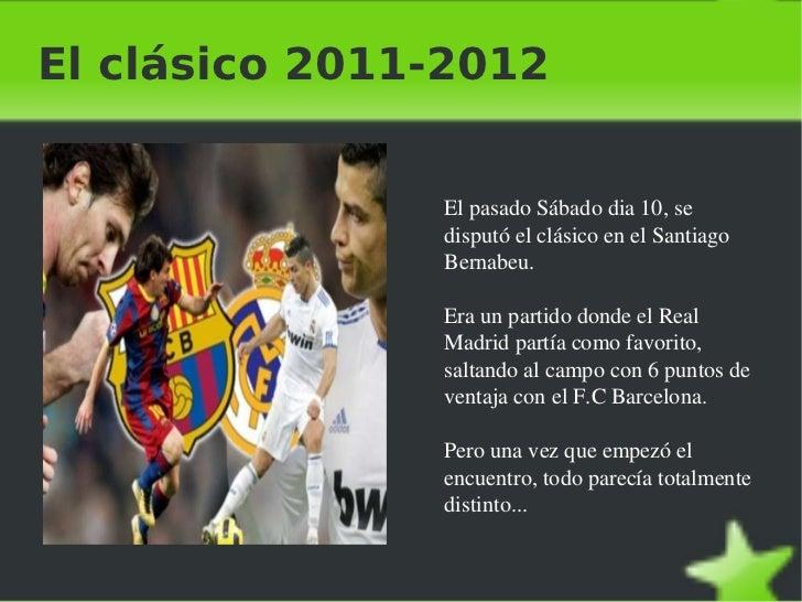 El clásico 2011-2012 <ul>El pasado Sábado dia 10, se disputó el clásico en el Santiago Bernabeu. Era un partido donde el R...